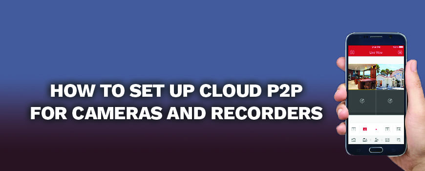 How to Setup Cloud P2P For IP Cameras and Recorders
