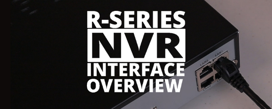 R-Series 4K NVR Setup and Interface Overview
