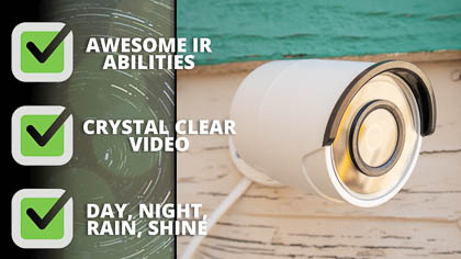 Bullet cameras have crisp and clear video anytime: day or night, rain or shine.