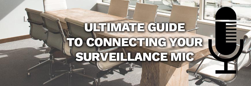 How to Hook Up a Microphone to Your DVR or IP Camera & Configure it for Audio Recording: The Ultimate CCTV Surveillance Microphone Guide